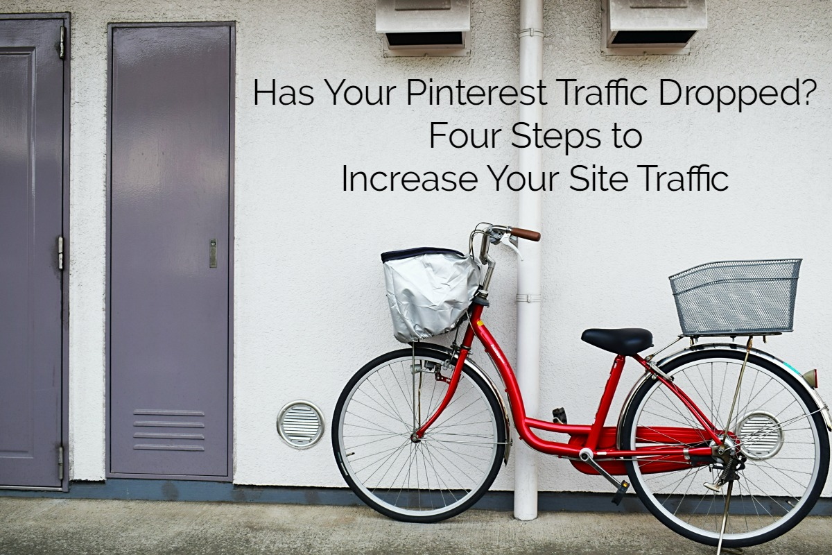 Has Your Pinterest Traffic Dropped? Four Steps to Increase Your Site Traffic
